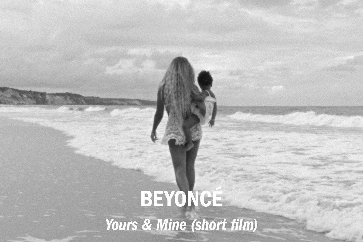 """Beyoncé – """"Yours & Mine"""" (short film), dir. Beyoncé & Ed Burke /// Role: Edit + Sound Design"""