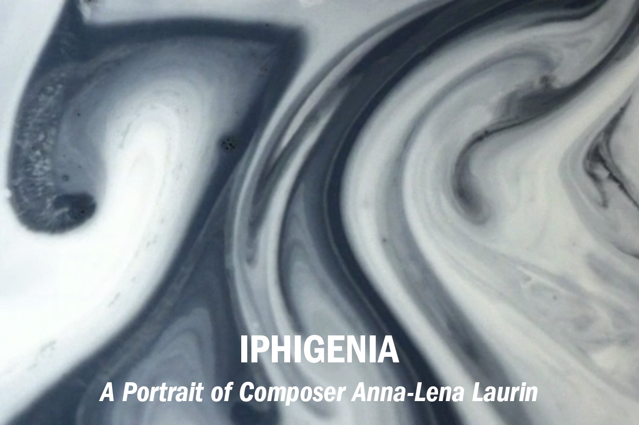 """Iphigenia"" – A Portrait of Swedish Composer Anna-Lena Laurin (doc. feature), dir. Lin Laurin & Michael DePasquale /// Role: Co-DoP + Editor"